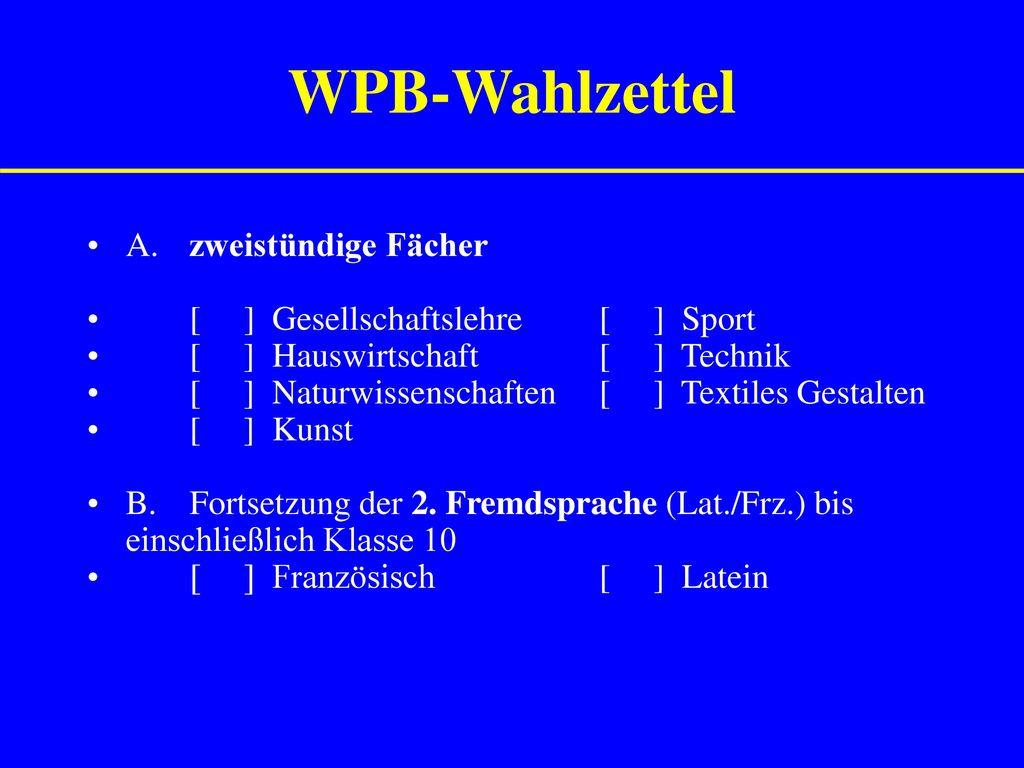 WPB-Wahlzettel A. zweistündige Fächer [ ] Gesellschaftslehre [ ] Sport